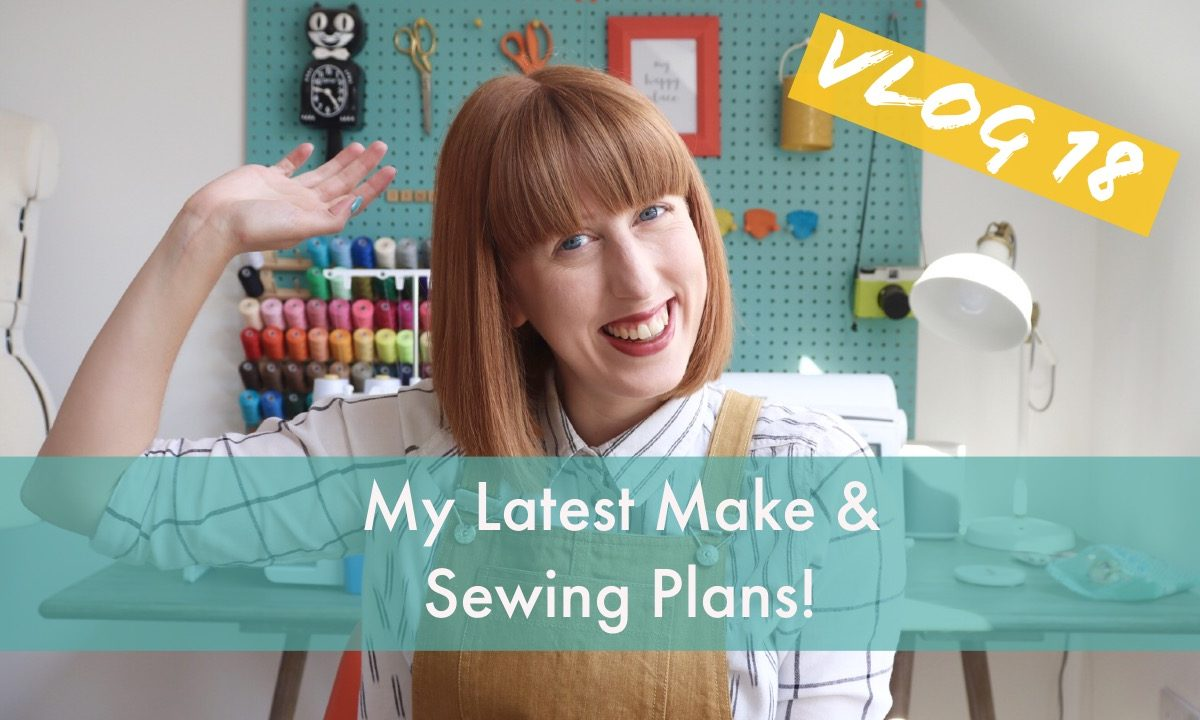 My Latest Make & Sewing Plans Vlog!